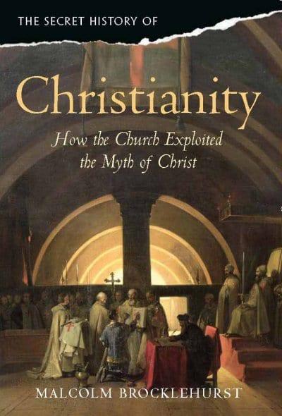 The Secret History of Christianity by Malcolm Brocklehurst